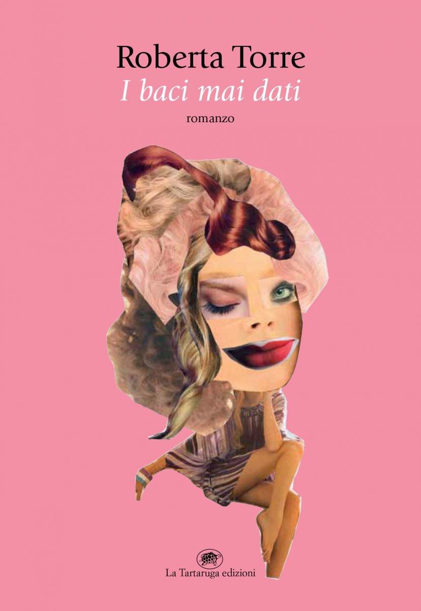 copertina I baci mai dati romanzo di Roberta Torre